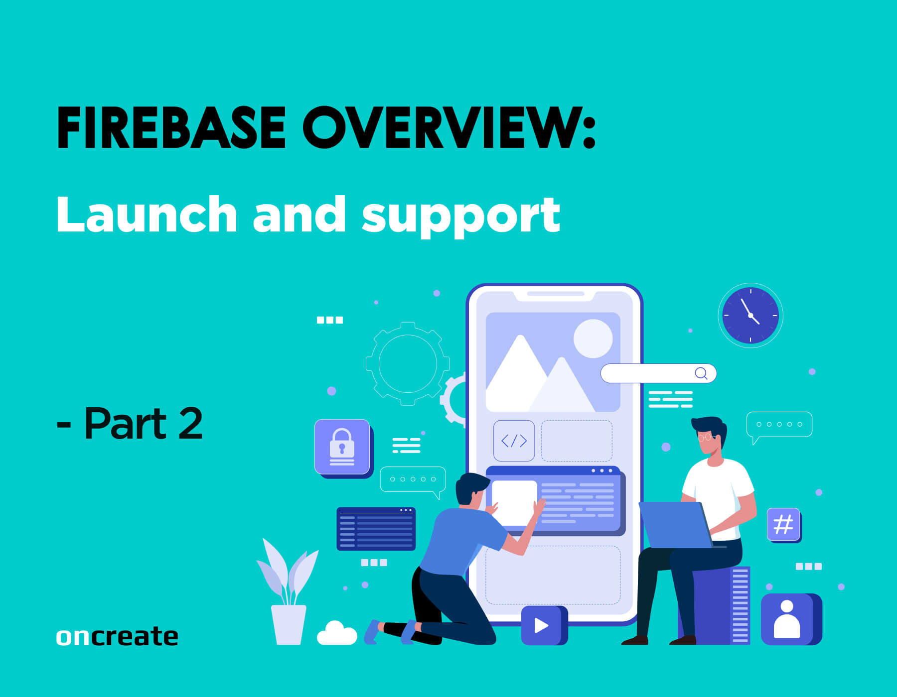 Firebase Overview: Launch and Support