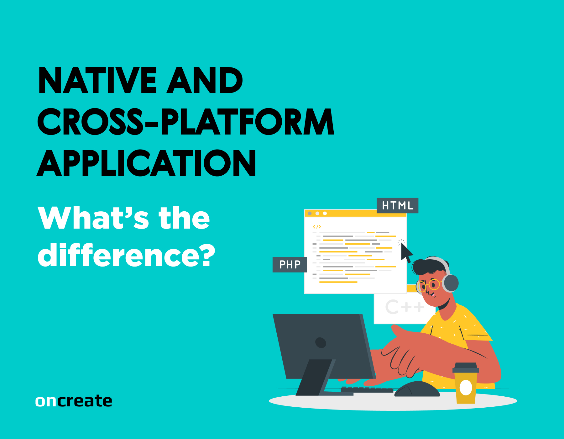 Native and Cross-platform Application: What's the Difference?